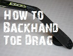 how to backhand toe drag