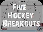 Five hockey breakouts